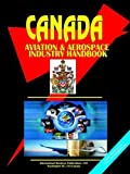 CANADA Aerospace & Defense Industry Handbook (World Business, Investment and Government Library)