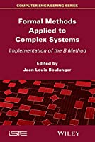 Formal Methods Applied to Industrial Complex Systems: Implementation of the B Method Front Cover
