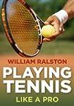 Playing Tennis: Like A Pro