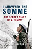 Charles Meeres I Survived the Somme: The Secret Diary of a Tommy