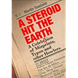 A Steroid Hit The Earth: A Celebration of Misprints, Typos and other Howlersby Martin Toseland