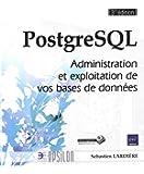PostgreSQL - Administration et exploitation d'une base de données (3ième édition)