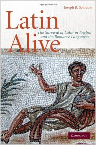 Latin alive : the survival of Latin in English and Romance languages