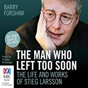 The Man Who Left Too Soon: The Life and Works of Stieg Larsson | [Barry Forshaw]