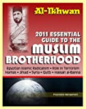 2011 Essential Guide to the Muslim Brotherhood (Al-Ikhwan): Authoritative Information and Analysis - From Origins in Egypt to Role in Terrorism, Hamas,     Islamic Radicalism and Uprising, Syria