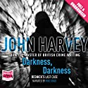 Darkness, Darkness Audiobook by John Harvey Narrated by Mike Grady