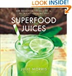 Superfood Juices: 100 Delicious, Ener...
