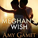 Meghan's Wish: Love and Danger (       UNABRIDGED) by Amy Gamet Narrated by Carly Robins