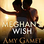 Meghan's Wish: Love and Danger | Amy Gamet