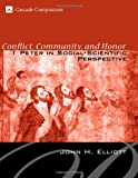 Conflict, Community, and Honor: 1 Peter in Social-Scientific Perspective (Cascade Companions) (1556352344) by John H. Elliott