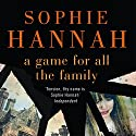 A Game for All the Family (       UNABRIDGED) by Sophie Hannah Narrated by Julia Barrie