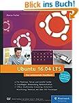 Ubuntu 16.04 LTS: Das umfassende Hand...