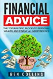 Financial Advice: The Top Building Blocks to Personal Wealth and Financial Independence