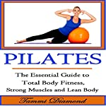 Pilates for Beginners: The Essential Guide to Total Body Fitness, Strong Muscles and Lean Body | Tammi Diamond