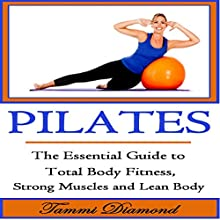 Pilates for Beginners: The Essential Guide to Total Body Fitness, Strong Muscles and Lean Body (       UNABRIDGED) by Tammi Diamond Narrated by Miranda Crandall