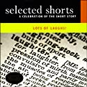 Selected Shorts: Lots of Laughs! (       UNABRIDGED) by Nicholson Baker, John Updike, David Schickler, Neil Gaiman Narrated by Thomas Gibson, Charles Keating, David Rakoff