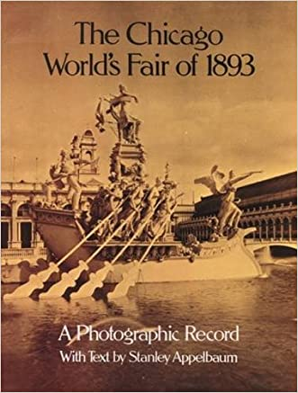 The Chicago World's Fair of 1893: A Photographic Record (Dover Architectural) written by Stanley Appelbaum