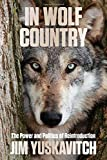 img - for In Wolf Country: The Power and Politics of Reintroduction book / textbook / text book
