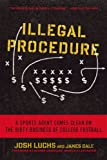 Illegal Procedure: A Sports Agent Comes Clean on the Dirty Business of College Football (1608197212) by Dale, James