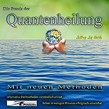 Die Praxis der Quantenheilung: Mit neuen Methoden Hörbuch von Jeffrey Jey Bartle Gesprochen von: Jeffrey Jey Bartle