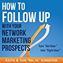 How to Follow Up with Your Network Marketing Prospects: Turn Not Now into Right Now! Hörbuch von Keith Schreiter, Tom