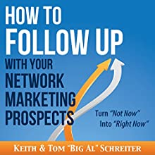 How to Follow Up with Your Network Marketing Prospects: Turn Not Now into Right Now! (       UNABRIDGED) by Keith Schreiter, Tom