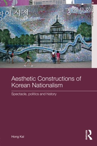 Aesthetic Constructions of Korean Nationalism: Spectacle, Politics and History (Asia's Tranformations)