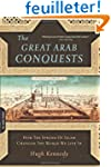 The Great Arab Conquests: How the Spr...