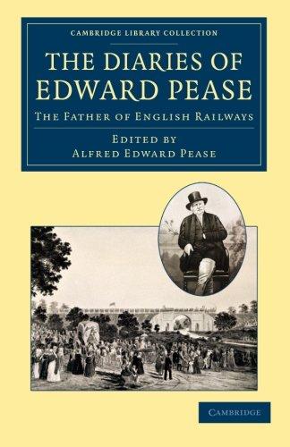 Die Tagebücher von Edward Pease: der Vater der englischen Eisenbahnen (Cambridge Library Collection - Technologie)