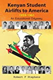 Kenyan Student Airlifts to America 1959-1961  An Educational Odyssey