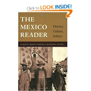 The Mexico Reader: History, Culture, Politics (The Latin America Readers) by Gilbert M. Joseph and Timothy J. Henderson