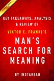 Man's Search for Meaning: by Viktor E. Frankl | Key Takeaways, Analysis & Review