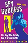 Spy Goddess Book 3: The Spy Who Total...