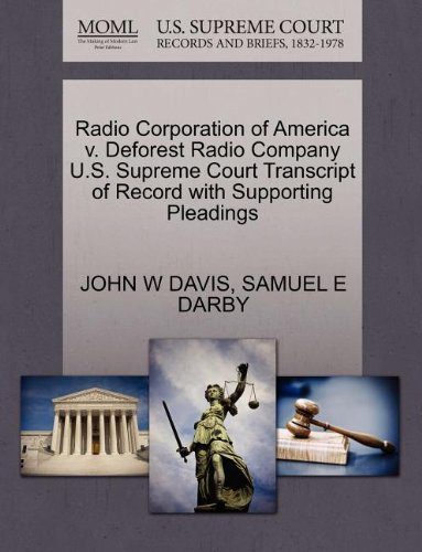 Radio Corporation of America v. Deforest Radio Company U.S. Supreme Court Transcript of Record with Supporting Pleadings