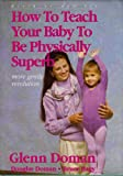 img - for How to Teach Your Baby to Be Physically Superb : Birth to Age Six (More Gentle Revolution) book / textbook / text book
