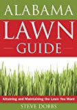 img - for Alabama Lawn Guide: Attaining and Maintaining the Lawn You Want (Guide to Midwest and Southern Lawns) book / textbook / text book