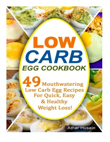 Low Carb Egg Cookbook: 49 Mouthwatering Low Carb Egg Recipes for Quick, Easy and Healthy Weight Loss!