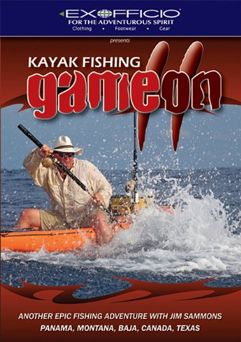 Kayak Fishing: Game On 2: Another Epic Fishing Adventure with Jim Sammons: Panama, Montana, Baja, Canada, Texas