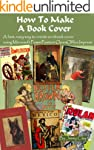 How To Make A Book Cover: A Fast, Eas...