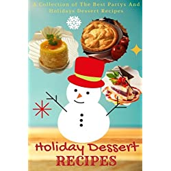 Holiday Dessert Recipes: A Collection of The Best Partys And Holidays Dessert Recipes