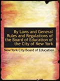 img - for By Laws and General Rules and Regulations of the Board of Education of the City of New York book / textbook / text book
