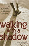 Walking with a Shadow: Surviving Childhood Leukemia
