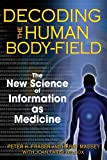 Search : Decoding the Human Body-Field: The New Science of Information as Medicine