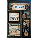 Professor Chocolate Presents The Ultimate Guide to Finding Chocolate in New York City (Lower Manhattan & Brooklyn Ed.): 40 NYC Chocolate Shops Organized Into 11 Distinct and Digestible Walking Tours. ~ Rob Monahan