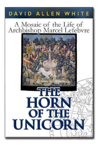 Archbishop Lefebvre - Horn of the Unicorn