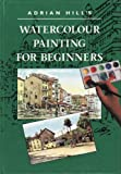img - for Adrian Hill's Watercolour Painting for Beginners book / textbook / text book