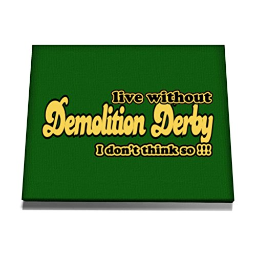 Teeburon Live without Demolition Derby I don't think so !!! Tela muro arte 12 x 8 Inch