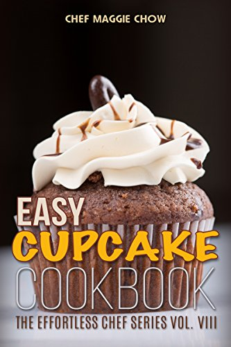 Easy Cupcake Cookbook (The Effortless Chef Series 8) by Chef Maggie Chow