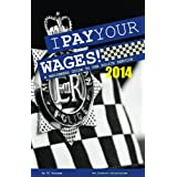 I Pay Your Wages! A Beginners Guide to the Police Service 2014by PC Surname
