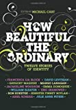 img - for How Beautiful the Ordinary: Twelve Stories of Identity book / textbook / text book